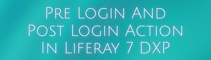 Pre Login and Post Login Action In Liferay 7 DXP