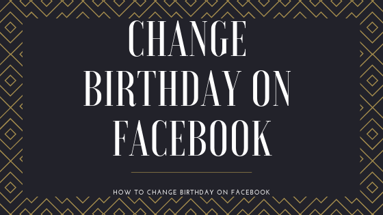How Can I Change My Facebook Birthday<br/>