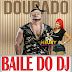 DOURADO E DJ MÉURY - BAILE DO DJ 2018 (Betinho PlayBoy E Cléo)