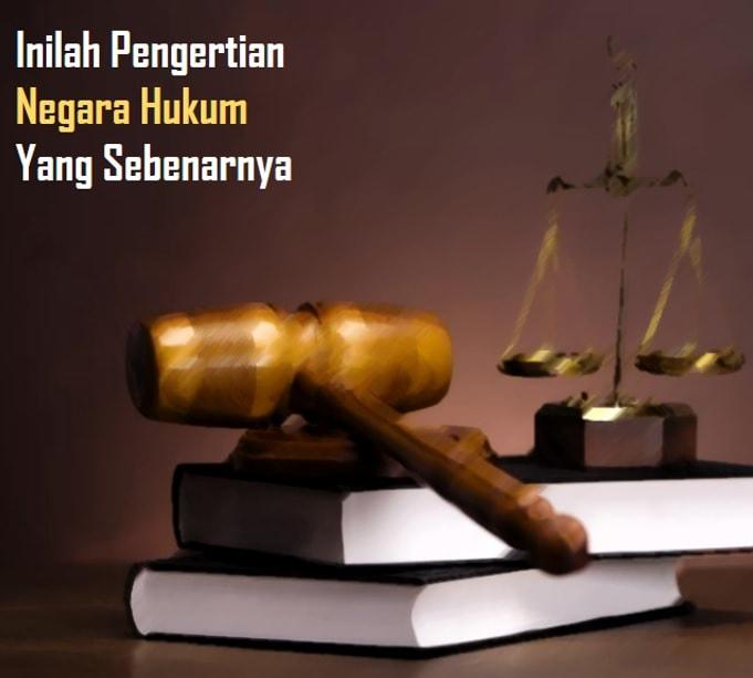 Pengertian Negara Hukum, Ciri, Unsur Negara Hukum, Prinsip & Arti Menurut Para Ahli