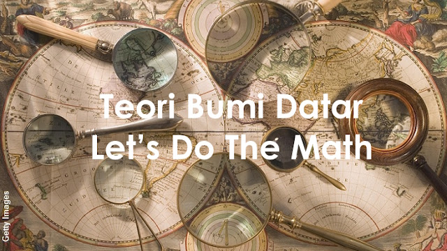 Teori Bumi Datar -Let's do The Math