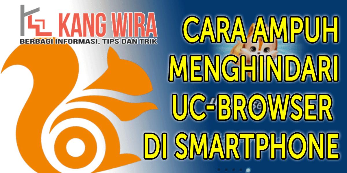 Cara Ampuh Menghindari UCBrowser di Smartphone
