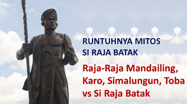 RUNTUHNYA MITOS SI RAJA BATAK - 4: Raja-Raja Mandailing-Karo-Simalungun-Toba vs Si Raja Batak