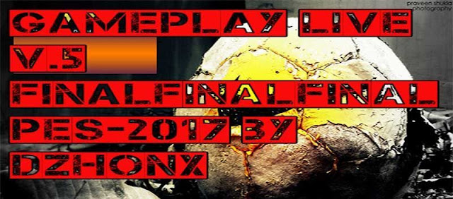 PES2017. Gameplay Live v.5 Final by DzhonX