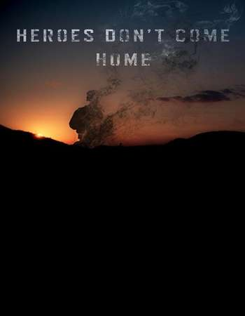 Heroes Don't Come Home 2016 Full English Movie Download