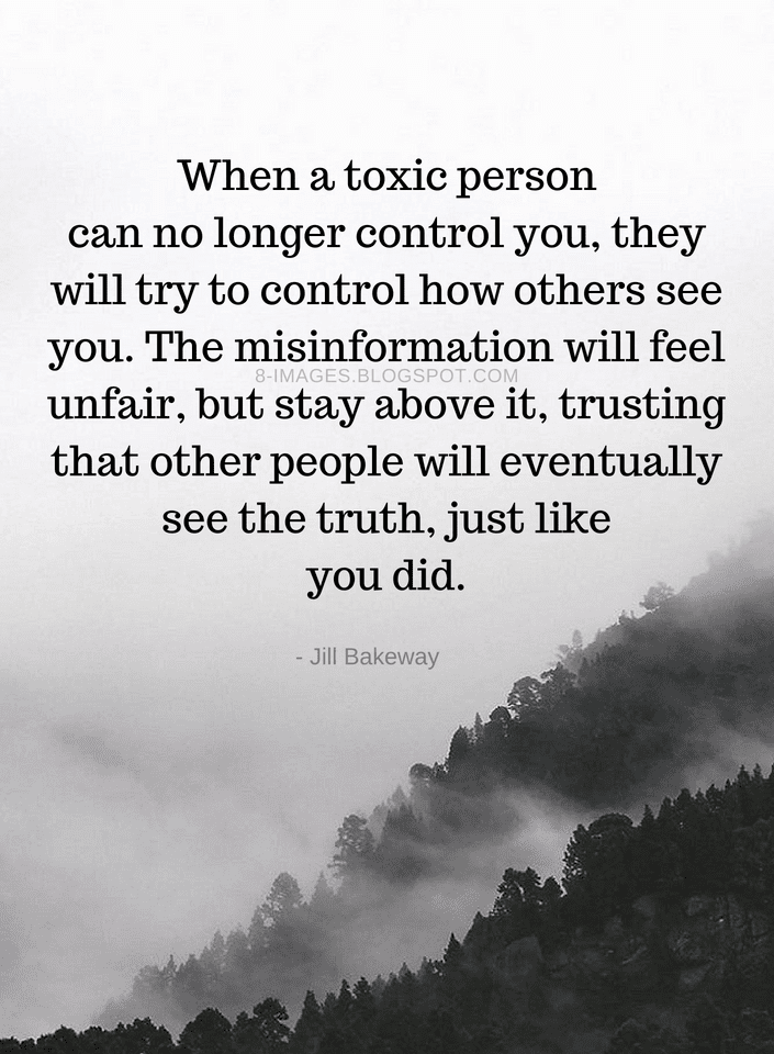 Quotes When A Toxic Person Can No Longer Control You They Will Try