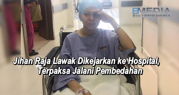 (FOTO) Jihan Raja Lawak Dikejarkan ke Hospital, Terpaksa Jalani Pembedahan