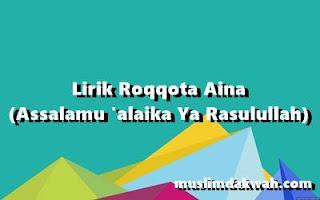 Lirik Sholawat Roqqota Aina (Assalamu 'alaika Ya Rasulullah)