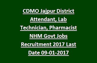 Chief District Medical Officer CDMO Jajpur District Attendant, Lab Technician, Pharmacist NHM Govt Jobs Recruitment 2017 Last Date 09-01-2017