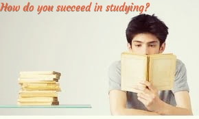 Q.How do you succeed in studying?
