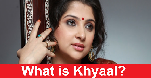 What is Khyaal in Indian Classical Music?