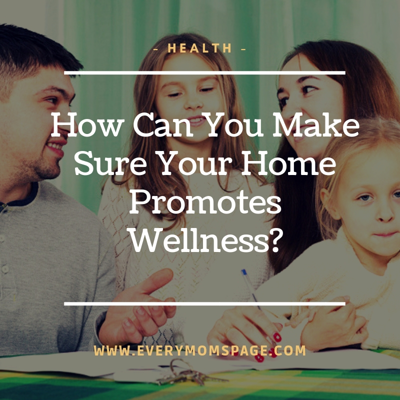 How Can You Make Sure Your Home Promotes Wellness?