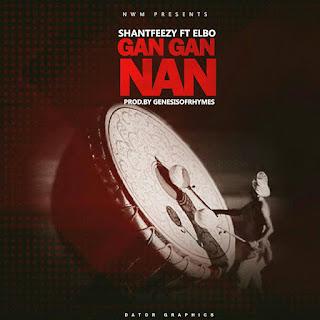 Music: Shantfeezy ft Elbo - Gangan Nan