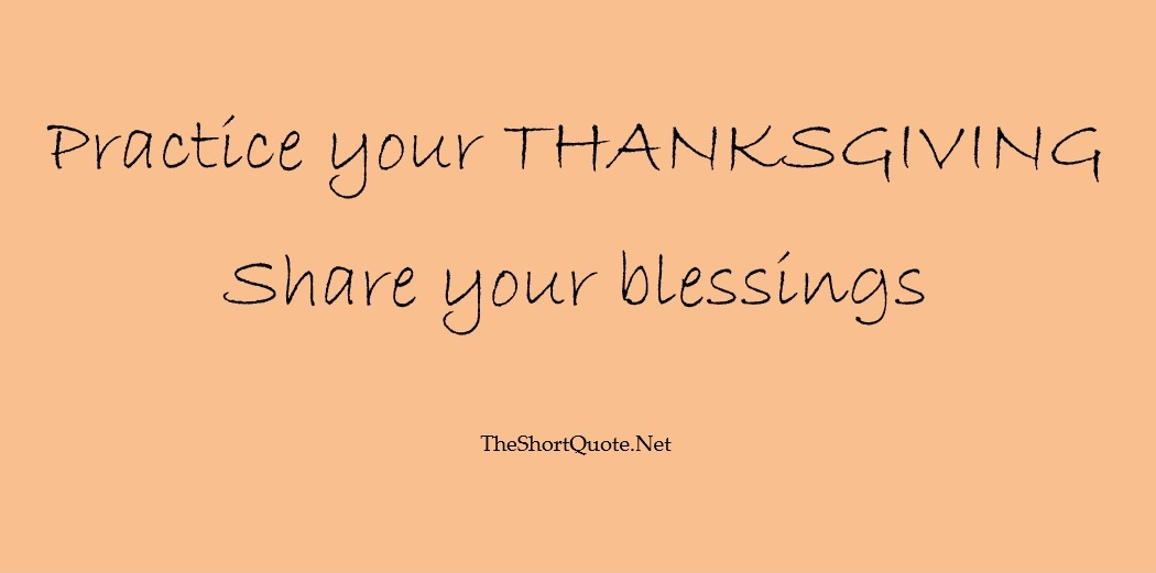 Practice your ThanksGiving, Share your Blessings