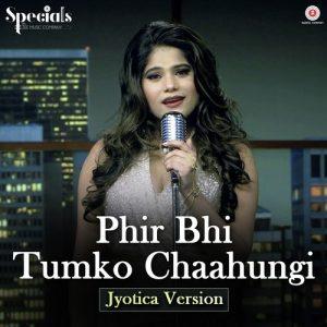 Phir Bhi Tumko Chaahungi - Jyotica Tangri