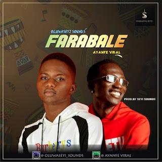[Music] Oluwaseyi Sounds Ft Ayanfe Viral – Farabale