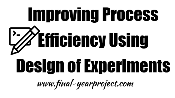Mechanical Project on Improving Process Efficiency using Design of Experiments