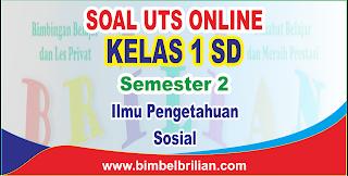 Soal UTS IPS Online Kelas 1 ( Satu ) SD Semester 2 - Langsung Ada Nilainya