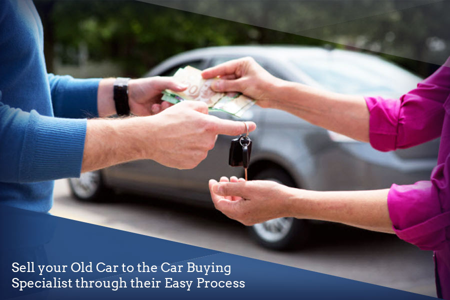 Sell your Old Car to the Car Buying Specialist through their Easy ...