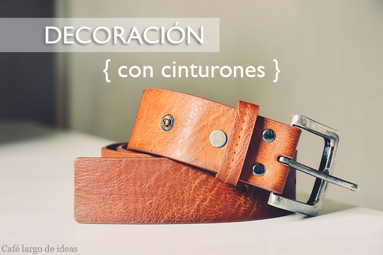 Decoración low cost con cinturones