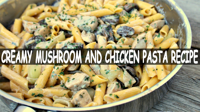How To Make Creamy Mushroom Chicken Pasta |  Creamy Mushroom And Chicken Pasta Recipe | Chicken Recipe