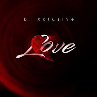 "[MUSIC] DJ Xclusive – ""Love"""