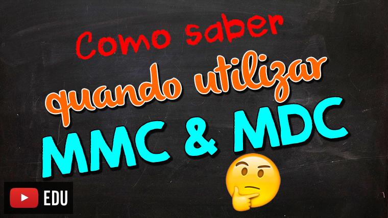 Como saber quando utilizar: mínimo múltiplo comum (MMC) e máximo divisor comum (MDC)
