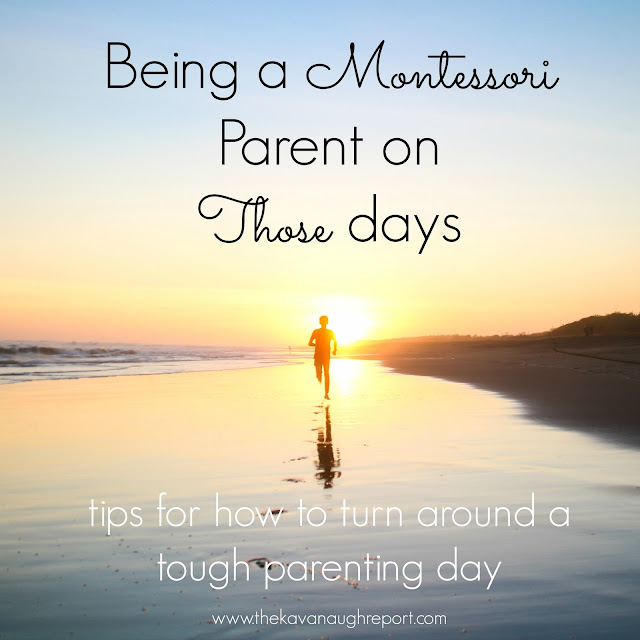 Tips for how to handle the tough days, keep it together, and turn your mood around as a Montessori parent.
