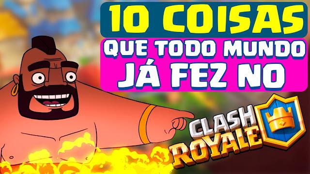 10 Coisas que Todo Jogador já fez no Clash Royale