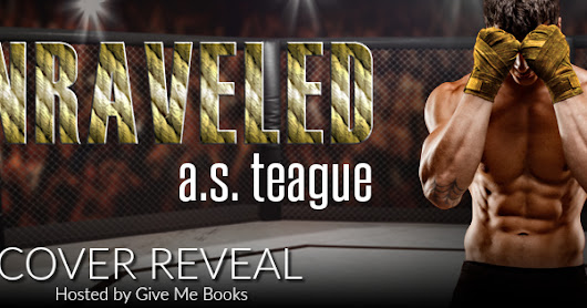 Cover Reveal Unraveled by A.S.Teague