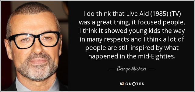 "George Michael Quotes, ""I do think that live aid 1985 TV was a great thing, it focused people, I think it showed young kids the way in many respects and I think a lot of people are still inspired by what happened in the mid-Eighties"""
