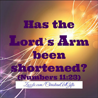 Has the Lord's arm being shortened? (Numbers 11:23)