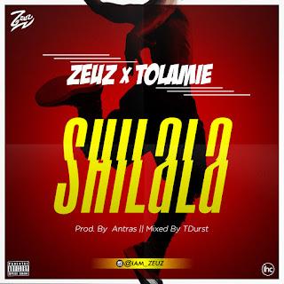 MUSIC : Zeuz X Tolamie - Shilala