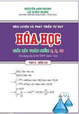 Rèn Luyện Và Phát Triển Tư Duy Hóa Học Giải Bài Toán Điểm 8,9,10: Tập 2 - Hữu Cơ