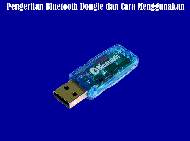 Pengertian Bluetooth Dongle Dan Cara Menggunakan Bluetooth Dongle Komputerdia Berbagi Tutorial