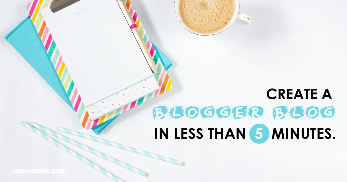 start a Blogger Blog in Less Than 5 Minutes
