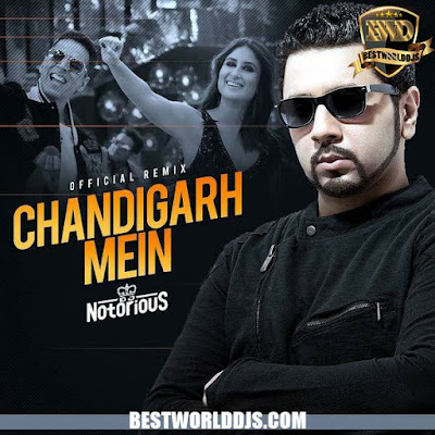 Chandigarh Mein Official Remix DJ Notorious