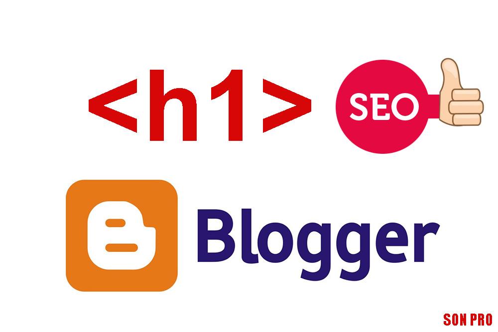Tối ưu thẻ H1 cho Blogsot chuẩn Seo