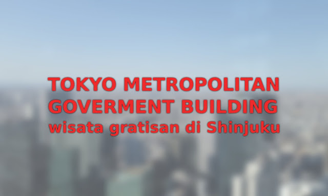 Tokyo Metropolitan Goverment Building