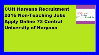 CUH Haryana Recruitment 2016 Non-Teaching Jobs Apply Online 73 Central University of Haryana
