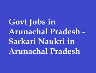 Arunachal Pradesh Govt Jobs Sarkari Naukri Notification