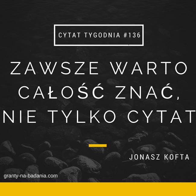 Zawsze warto całość znać, nie tylko cytat - Janusz Kofta