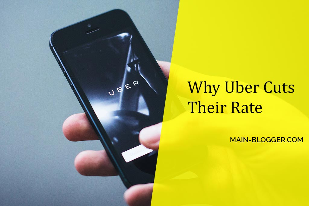 Why Uber Cuts Their Rate
