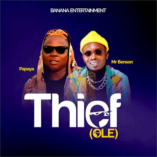 [Music] Papaya x Mr Benson – Theif (Ole)
