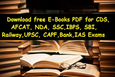 Download free E-Books PDF for CDS, AFCAT, NDA, SSC,IBPS, SBI, Railway,UPSC, CAPF,Bank,IAS Exams