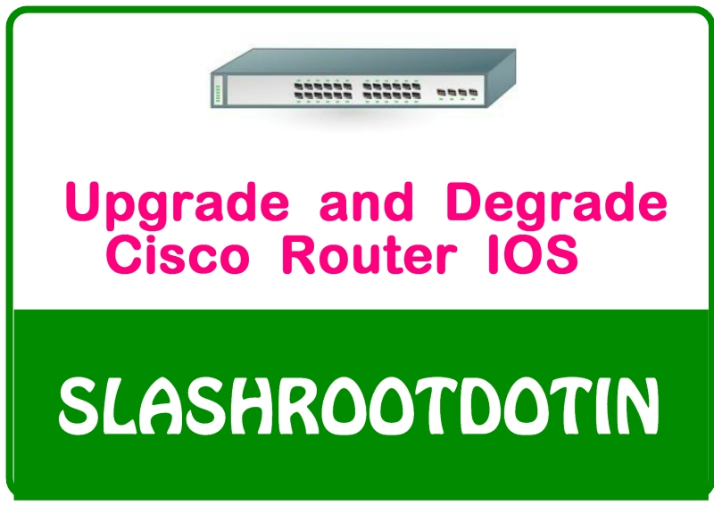 satish tiwary: How to upgrade or degrade Cisco Router IOS