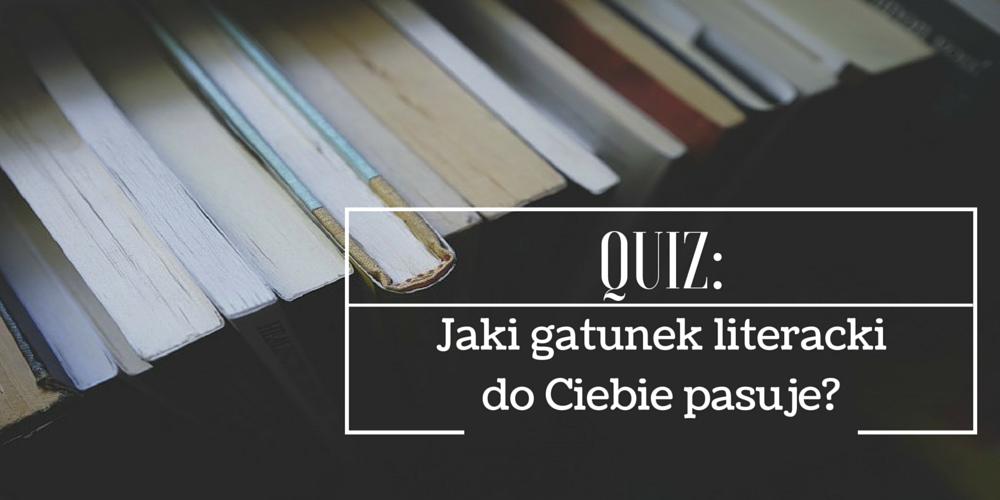 QUIZ: Jaki gatunek literacki do Ciebie pasuje?