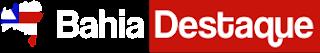 BAHIA DESTAQUE - O seu portal de notícias