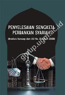 Penyelesaian Sengketa Perbankan Syariah : Analisis Konsep Dan UU No. 21 Tahun 2008