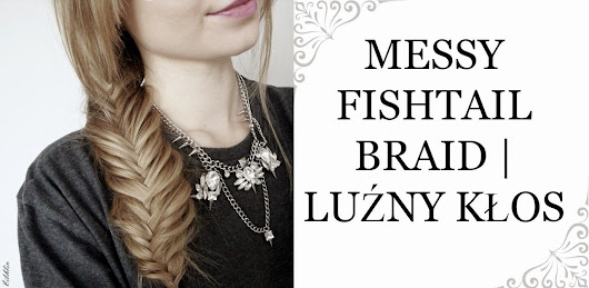 Luźny kłos| Messy fishtail braid